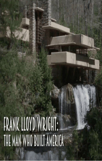 Frank Lloyd Wright, The Man Who Built America